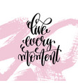 live every moment hand written lettering positive vector image vector image