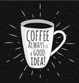 Coffee always good idea vector image vector image