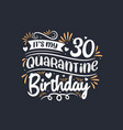 its my 30 quarantine birthday 30th birthday