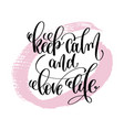 keep calm and love life hand written lettering vector image vector image