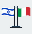 flag of italy and israel flag stand vector image vector image
