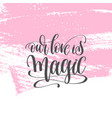 our love is magic - hand lettering poster on pink vector image