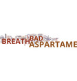 aspartame and bad breath text background word vector image vector image