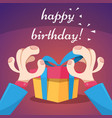 cartoon happy birthday hand and gift vector image