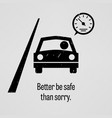 better be safe than sorry a motivational and vector image vector image