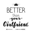 better than your girlfriend hand lettering vector image vector image