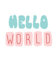 lettering hello world typographic design poster vector image vector image