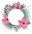 round frame with tropical palm leaves and hibiscus vector image vector image