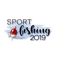 sport fishing 2019 float lettering vector image vector image