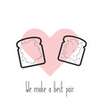 we make a best pair toasts in heart vector image vector image