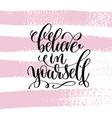 believe in yourself hand written lettering vector image vector image