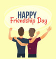 happy friendship day greeting card back view of vector image