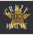 Rock music make me crazy Grunge star with vector image