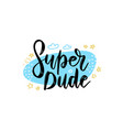 super dude lettering concept tee print vector image