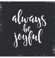 Always be joyful Hand drawn typography poster vector image vector image