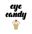 eye candy hand lettering vector image