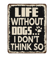 life without dogs i dont think so vintage rusty vector image