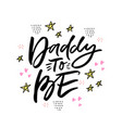 daddy to be hand drawn lettering vector image vector image