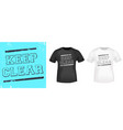 keep clear typography for t-shirt stamp tee vector image vector image