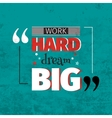 Work hard dream big quotation vector image vector image
