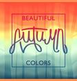 beautiful autumn colors vivid landscape vector image vector image