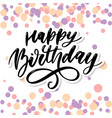 happy birthday lettering calligraphy brush vector image vector image
