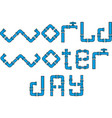 concept for the world water day inscription from vector image vector image