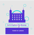 lets explore the beauty of tower of london uk vector image