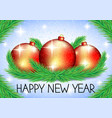 new year card with red balls and fir branches vector image vector image