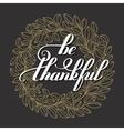 be thankful handwritten lettering inscription on vector image vector image