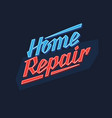 hand drawn lettering home repair modern vector image vector image