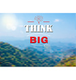 Think big text on Nature landscape Backgroud vector image