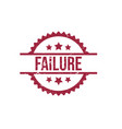 failure round red grunge stamp stock vector image vector image