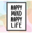 happy mind happy life hand drawn calligraphy vector image