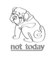 not today fashion tshirt print with bulldog vector image