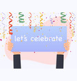 hand holding lets celebrate banner colorful vector image