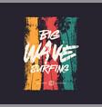 big wave surfing t shirt design poster vector image vector image
