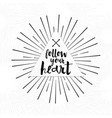 follow your heart - hand drawn inspirational quote vector image vector image