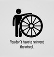 you do not have to reinvent the wheel a vector image vector image