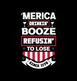 america drinkin booze refusing to lose since vector image vector image