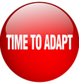 time to adapt red round gel isolated push button vector image vector image