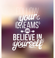 follow your dreams and believe in yourself vector image vector image