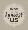 if god is for us who can be against us from bible vector image