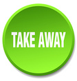 take away green round flat isolated push button vector image vector image