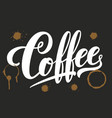 hand drawn lettering coffee with stains elegant vector image vector image