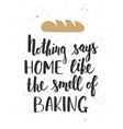 nothing says home like smell baking vector image vector image