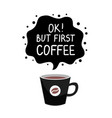 ok but first coffee vector image vector image