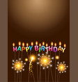 sparklers with colorful candles happy birthday vector image