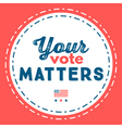 your vote matters typographic quote about impo vector image vector image