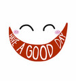 have a good day smile face vector image vector image